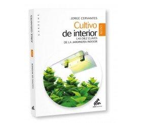 Cultivo de Interior. Las diez claves de la jardinería indoor de Jorge Cervantes